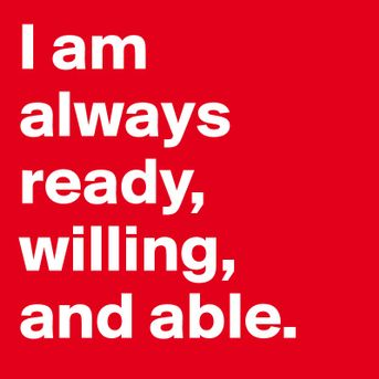 I-am-always-ready-willing-and-able.jpg